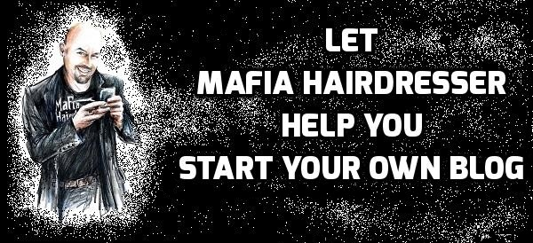 Start your own Mafia Hairdresser Famous Blog
